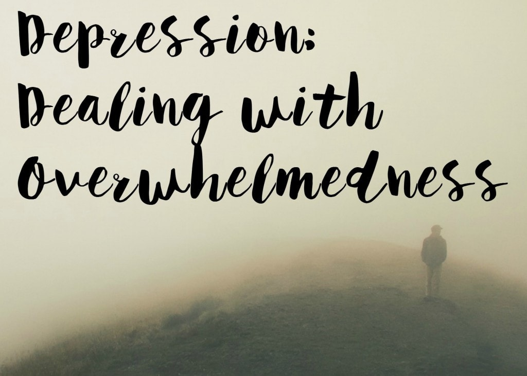 Depression: Dealing With Overwhelmedness