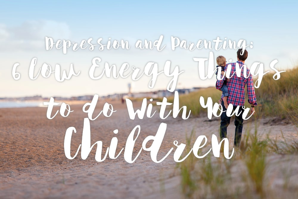 depression-and-parent-6-low-energy-things-to-do-with-your-children-text