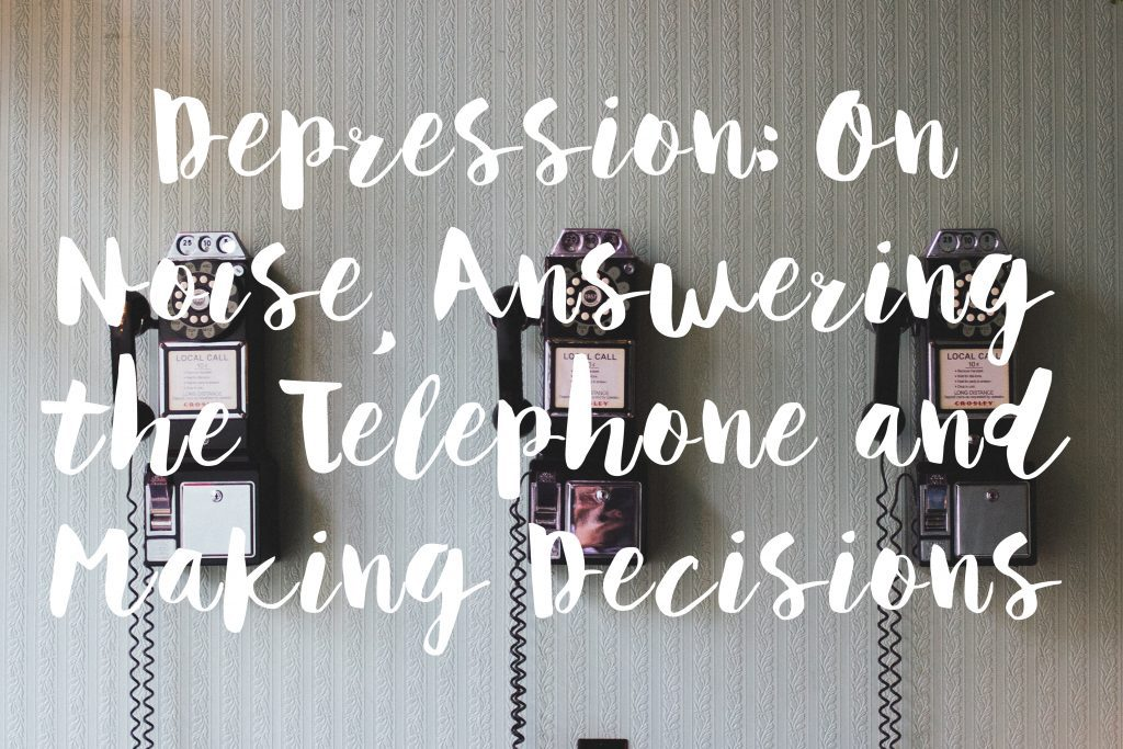depression-on-noise-answering-the-telephone-and-making-decisions-text