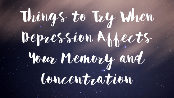 Things-to-Try-When-Depression-Affects-Your_Memory-and-Concentration-text (1)