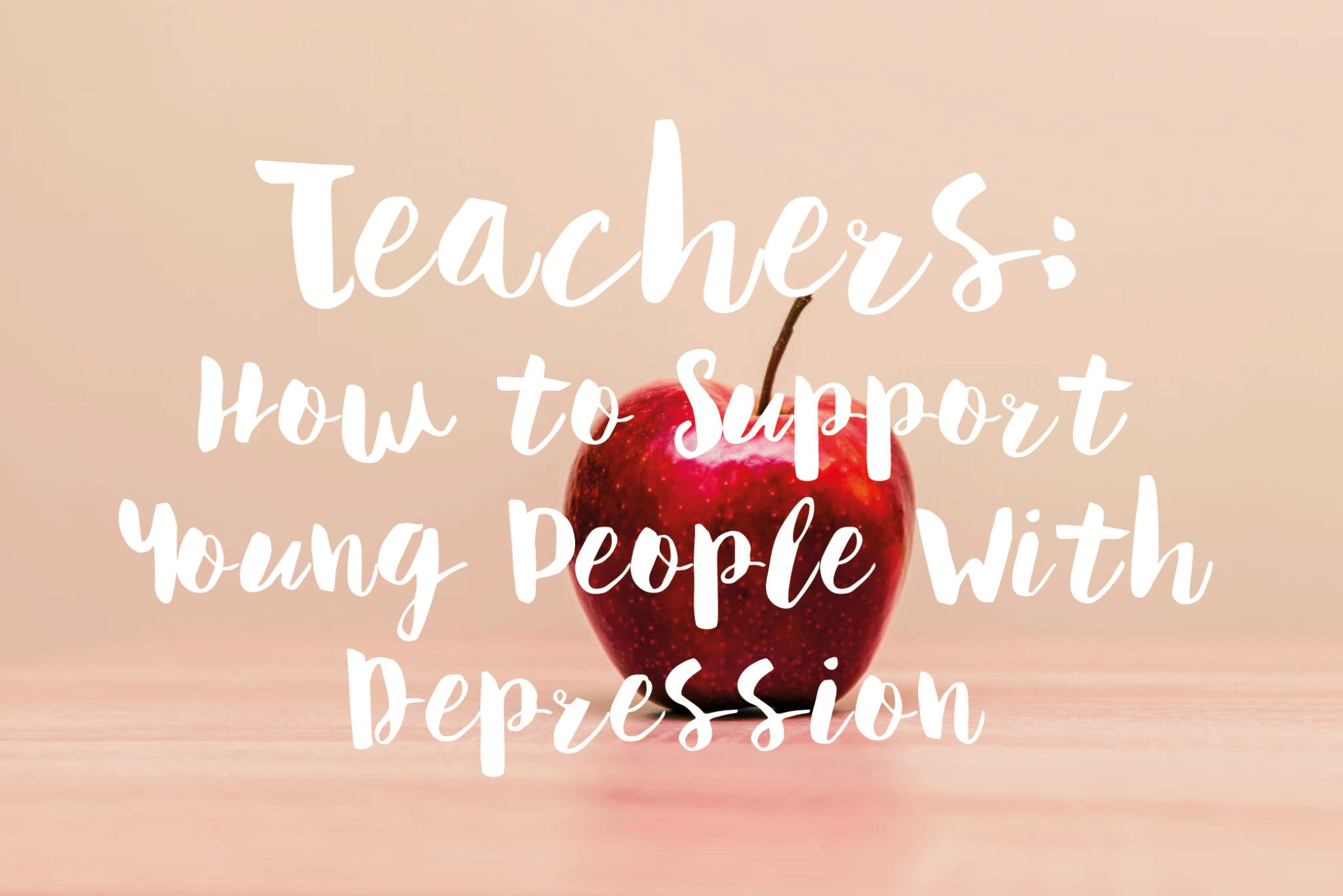 Teachers - How to Support Young People With Depression