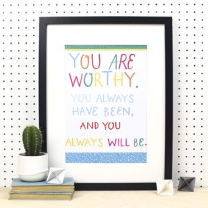 You Are Worthy A4 Print