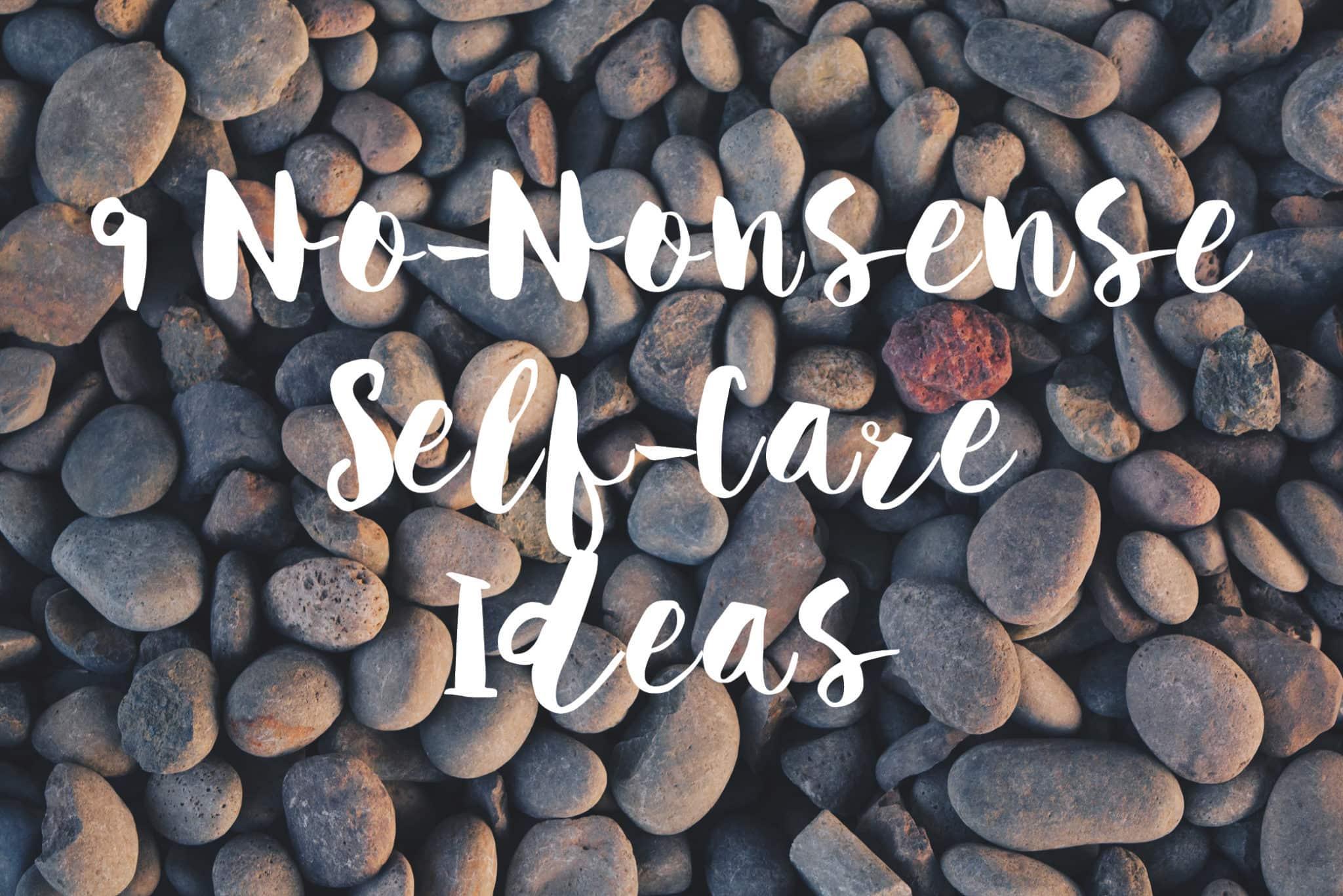 No-Nonsense Self-Care Ideas