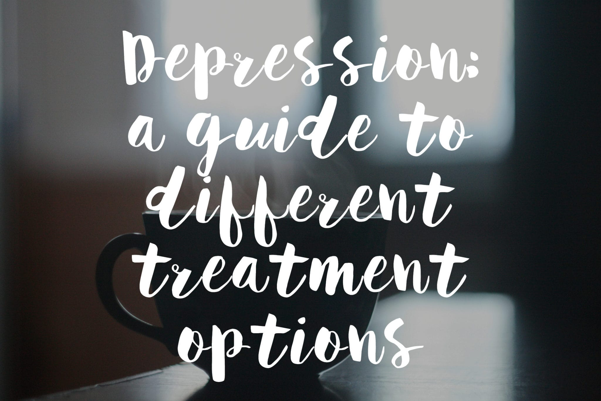 Depression a guide to different treatment options