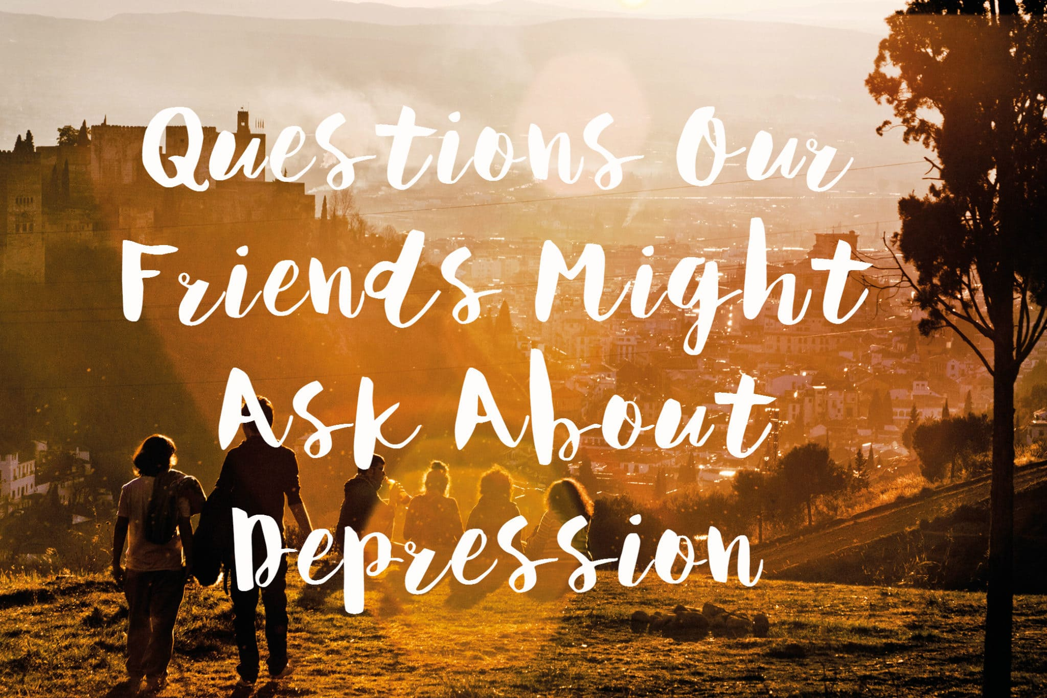 questions our friends might ask about depression