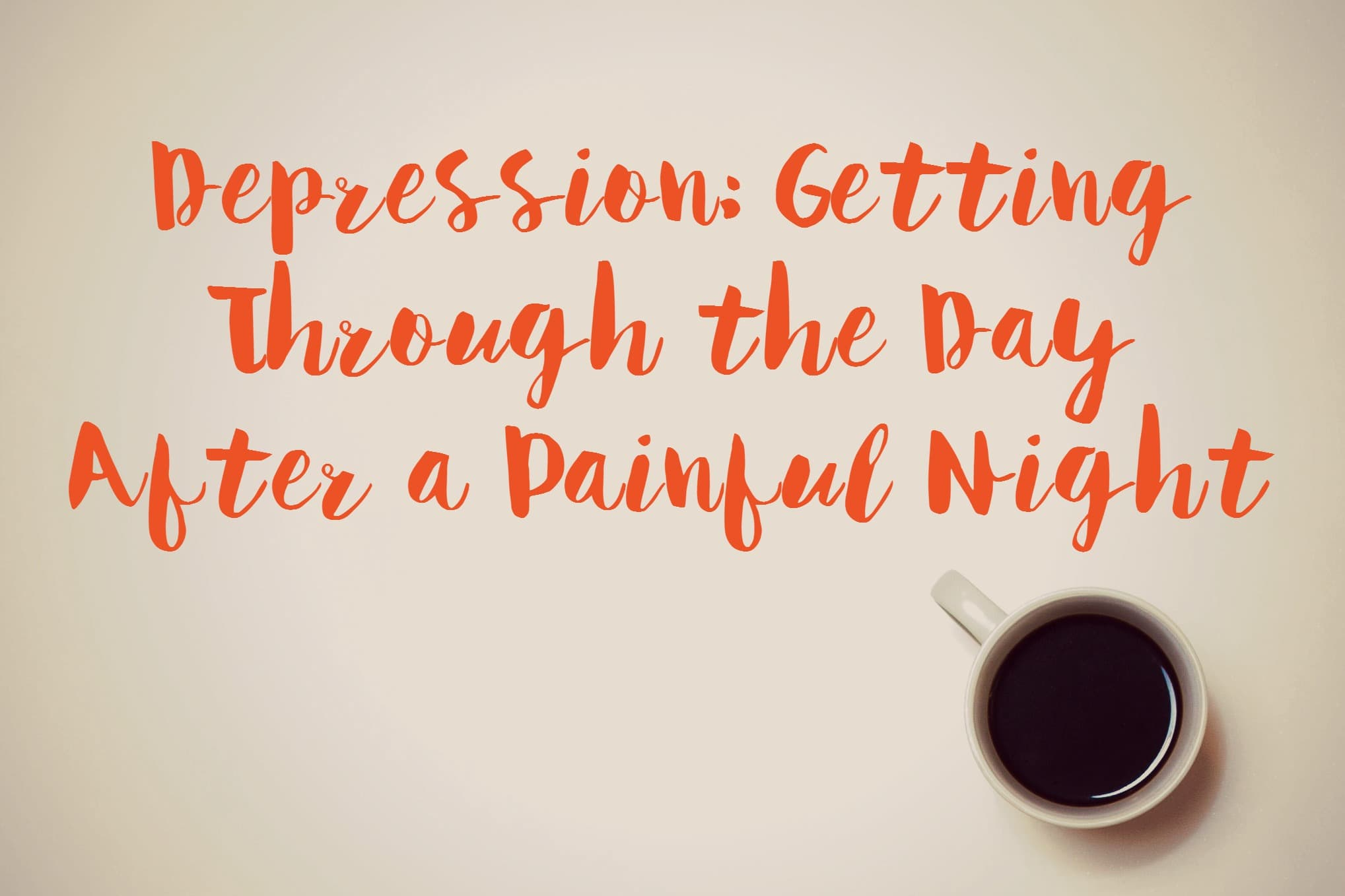 Depression - getting through day after a painful night