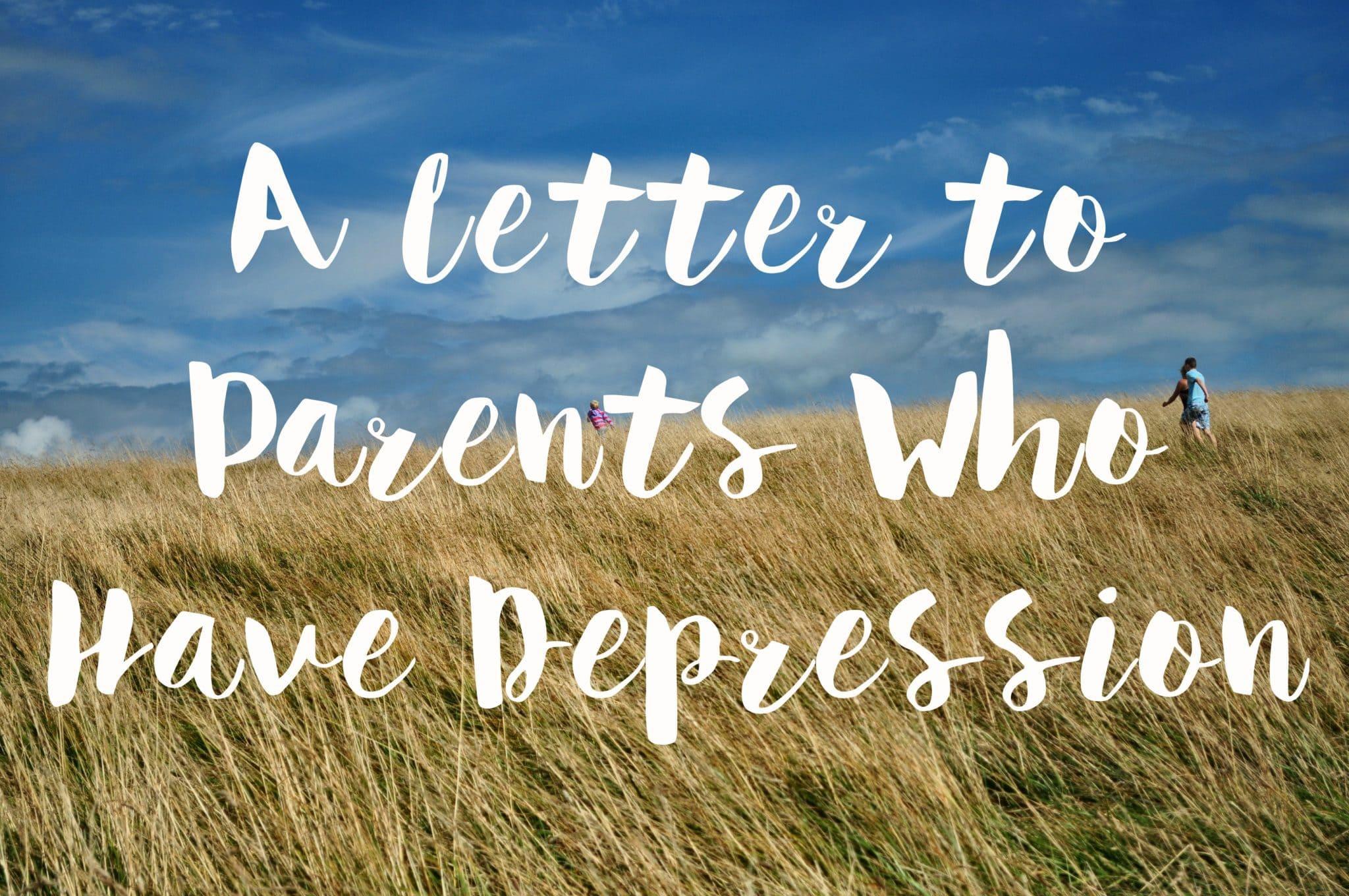 A Letter To Parent Parents Who Have Depression