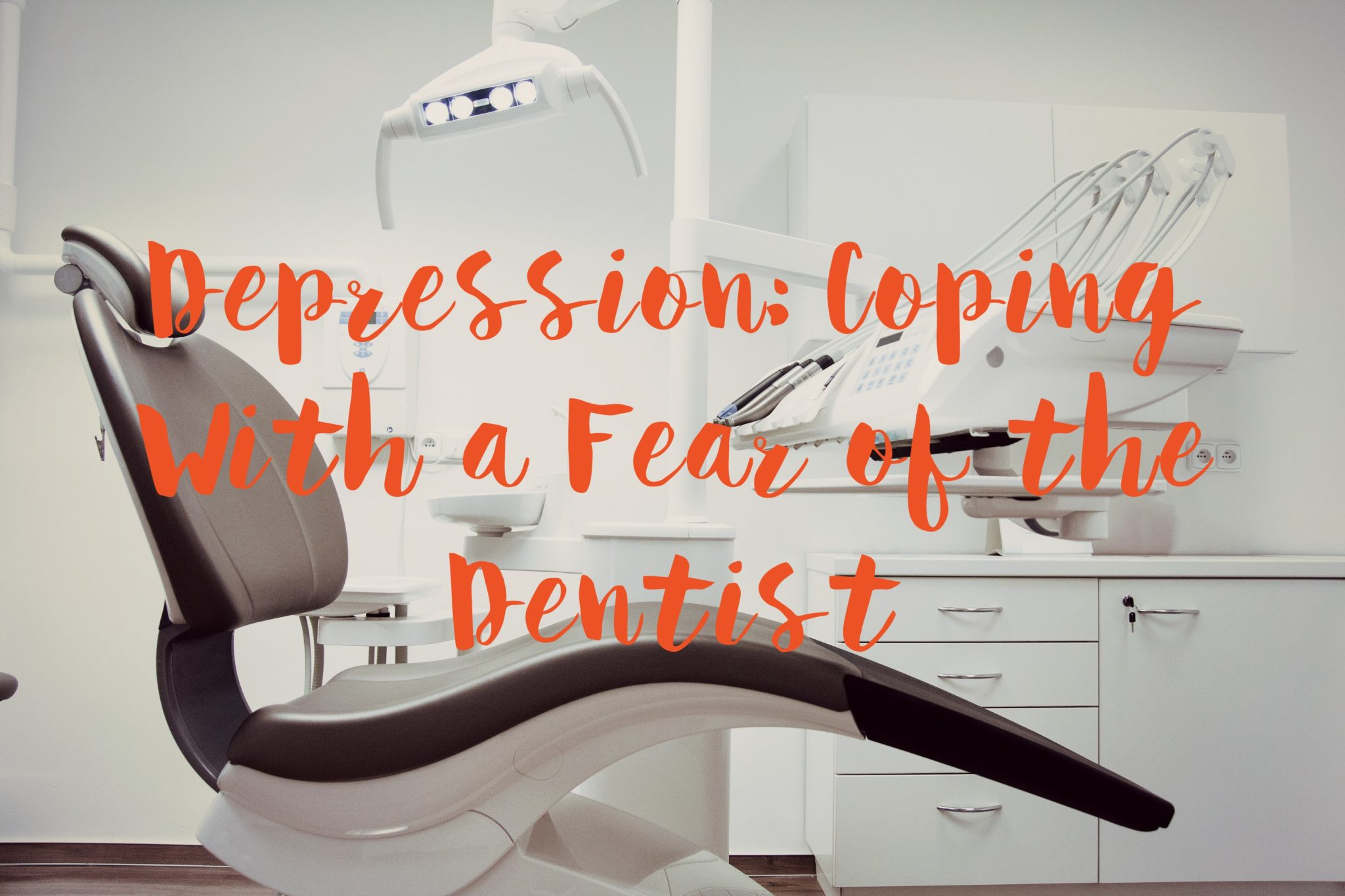 Depression Coping With a Fear of the Dentist