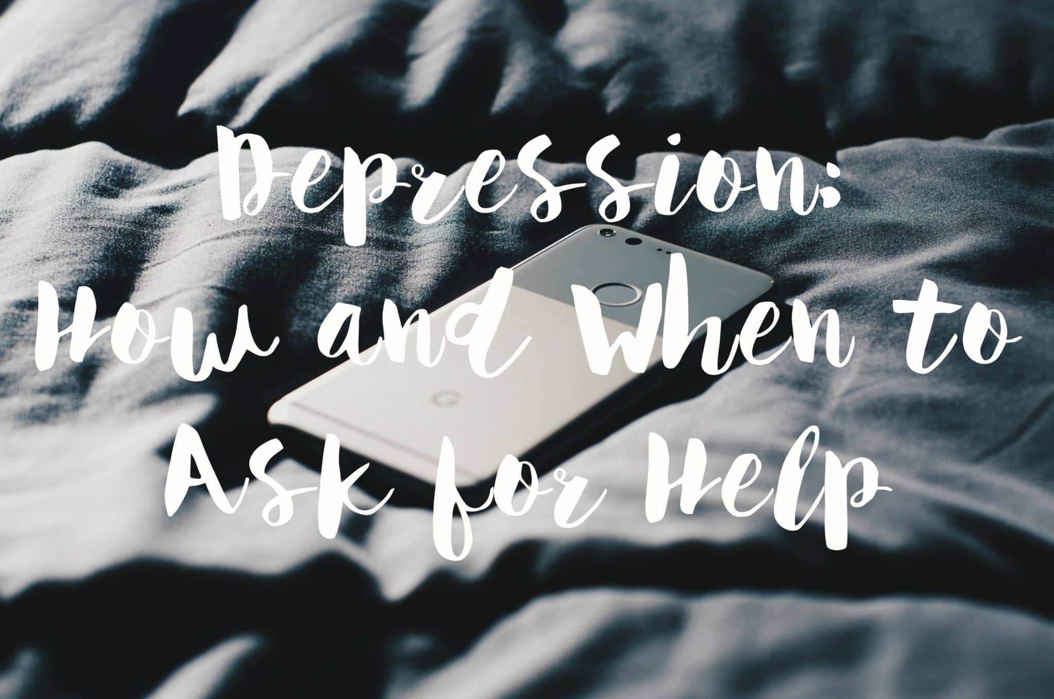 Depression How and When to Ask for Help