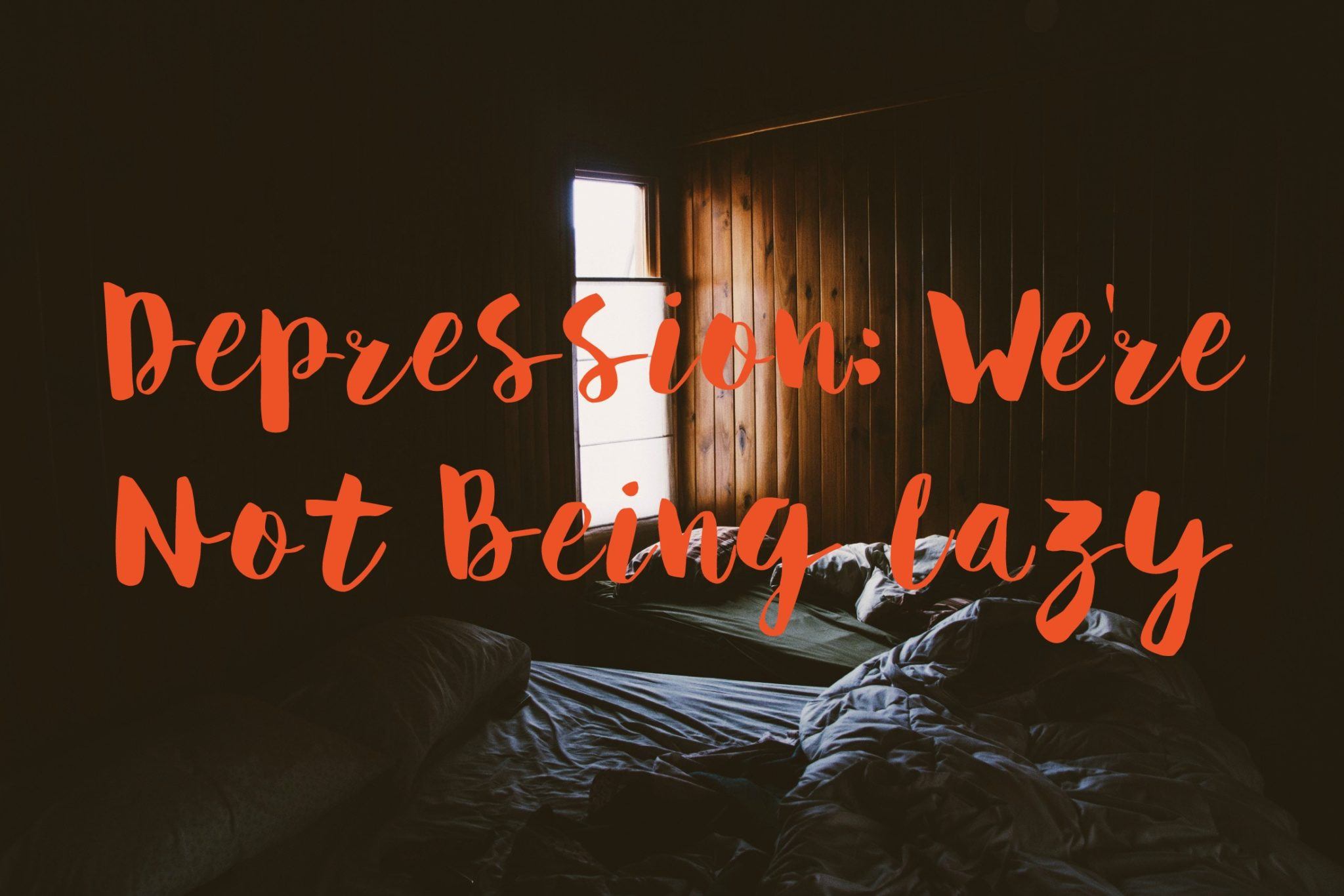 Depression: We're Not Being Lazy