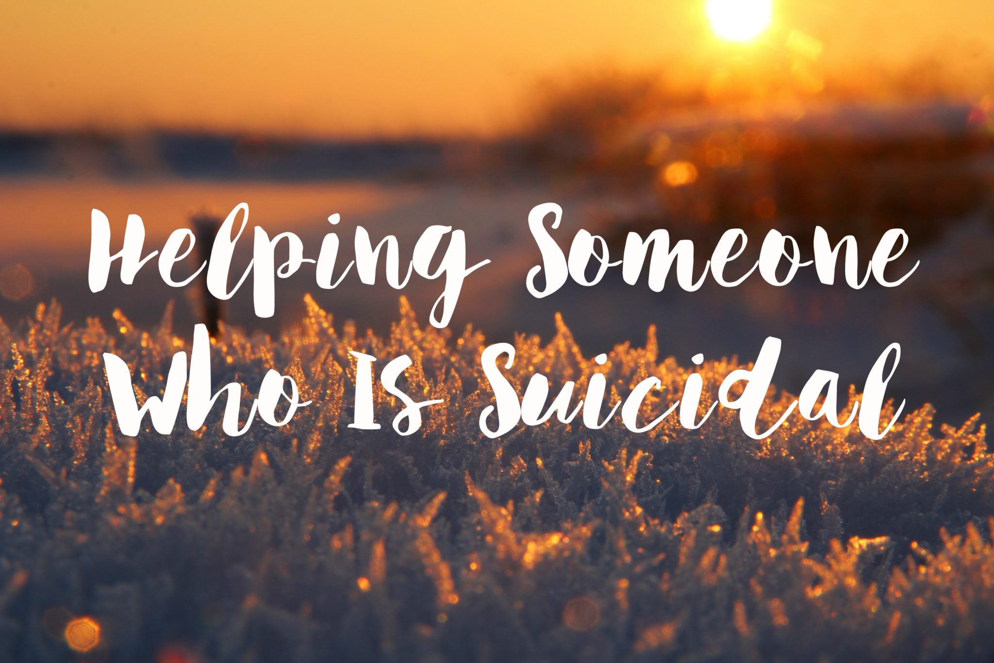 Helping Someone Who Is Suicidal