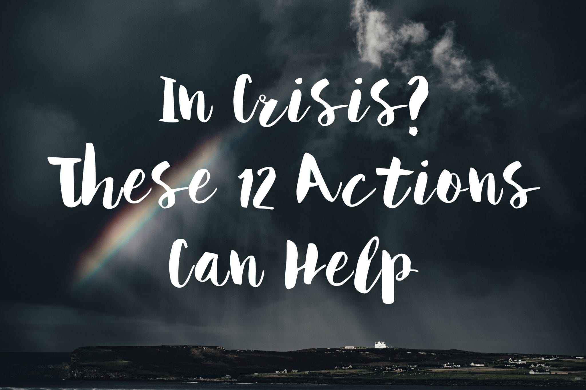 In Crisis These 12 Actions Can Help