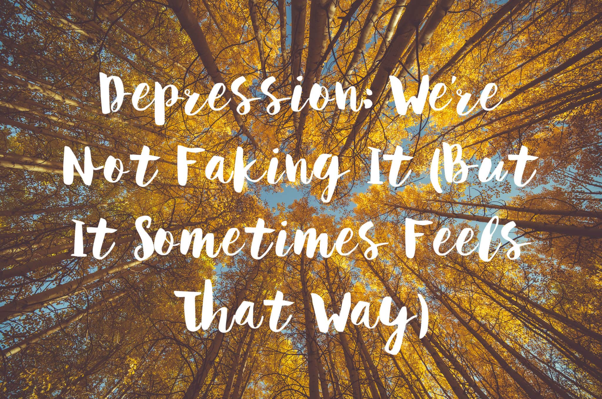 Depression: We're Not Faking It (But It Sometimes Feels That Way)