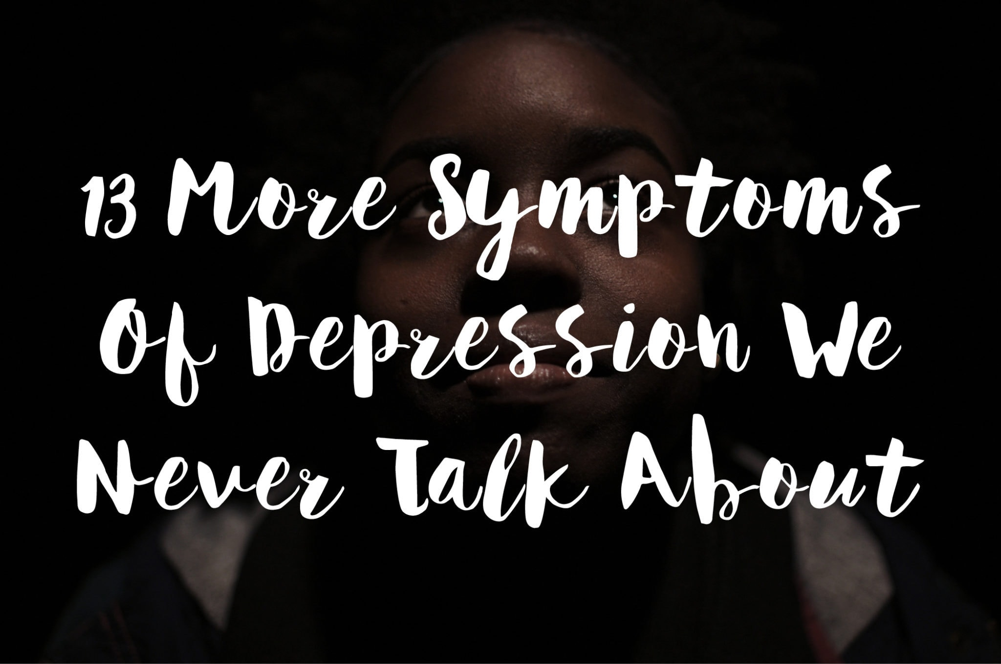 13 More Symptoms of Depression We Never Talk About