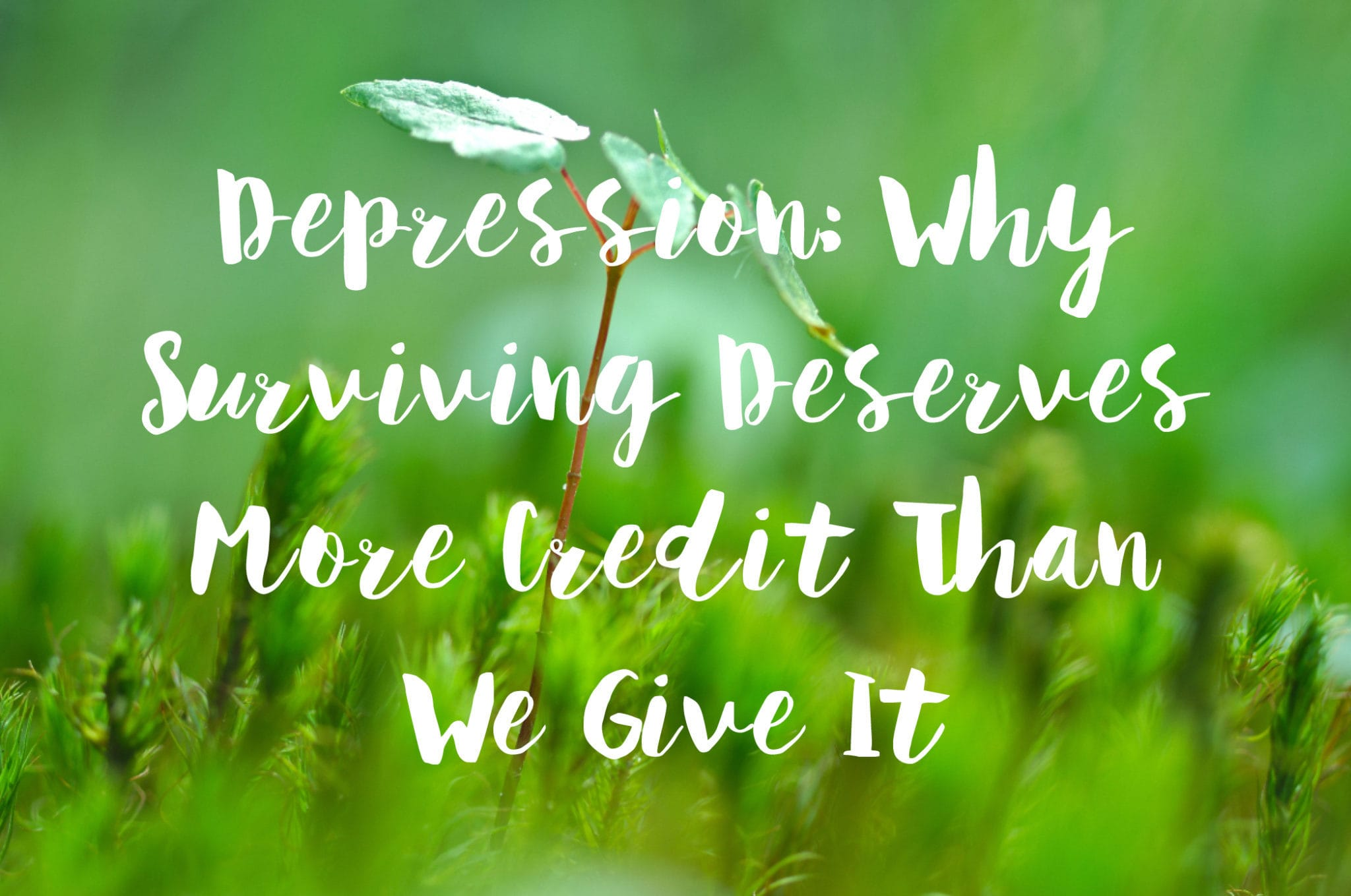 Depression: Why Surviving Deserves More Credit Than We Give It