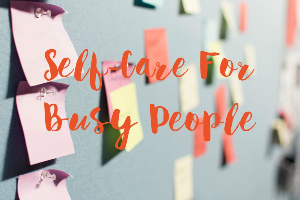 Self-Care For Busy People