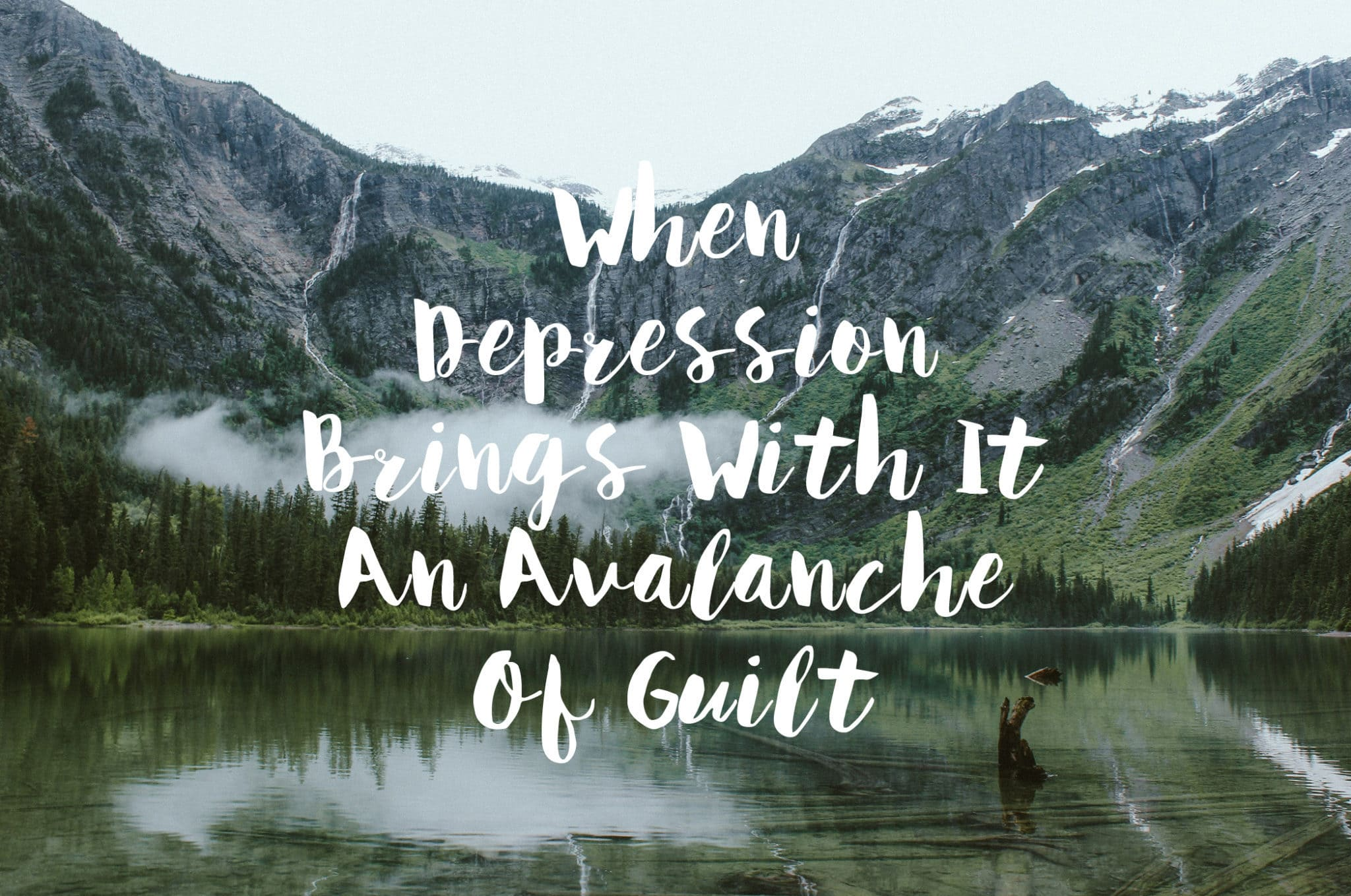 When Depression Brings With It An Avalanche Of Guilt