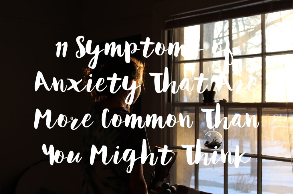 11 Symptoms Of Anxiety That Are More Common Than We Might Think