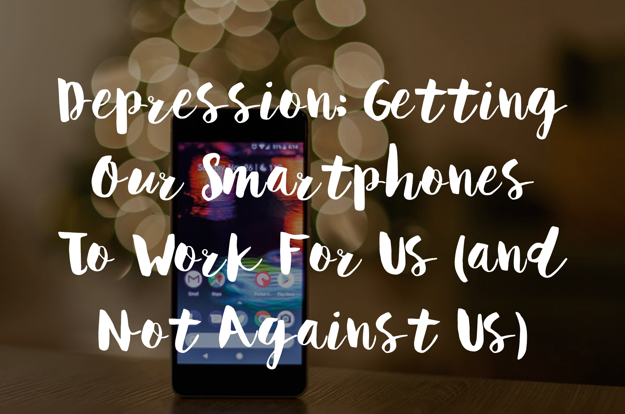 Depression: Getting Our Smartphones To Work For Us (And Not Against Us)