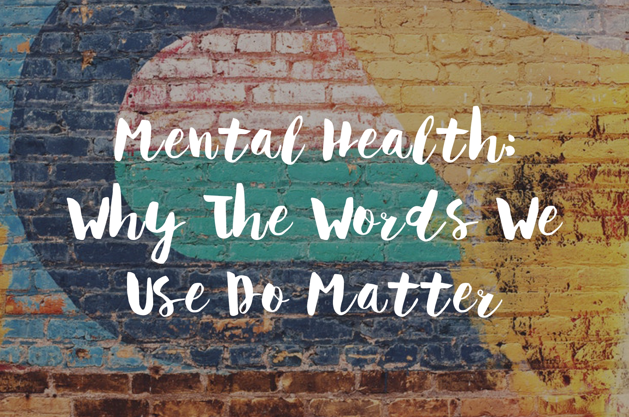 Mental Health: Why The Words We Use Do Matter