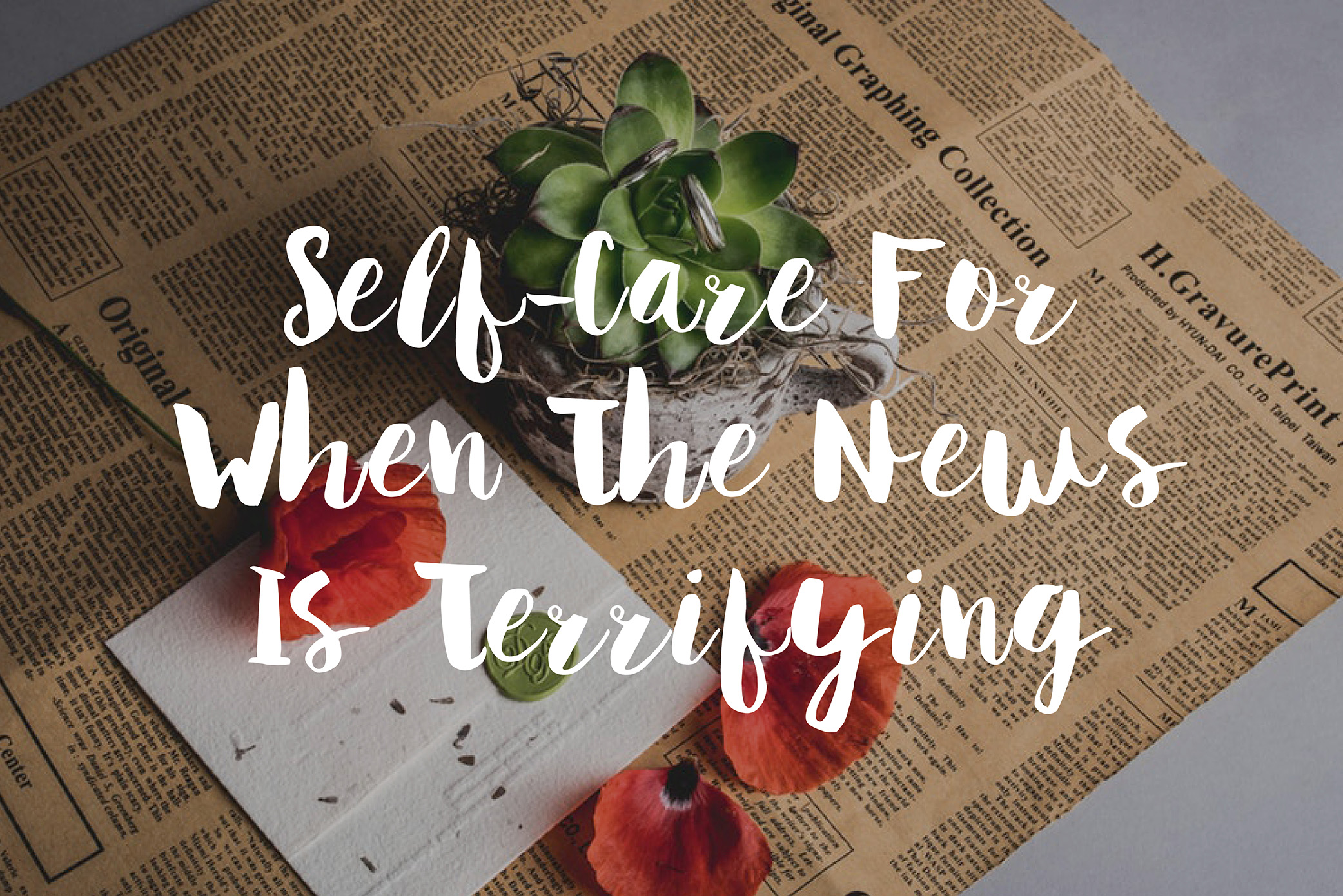 Self-Care For When The News Is Terrifying