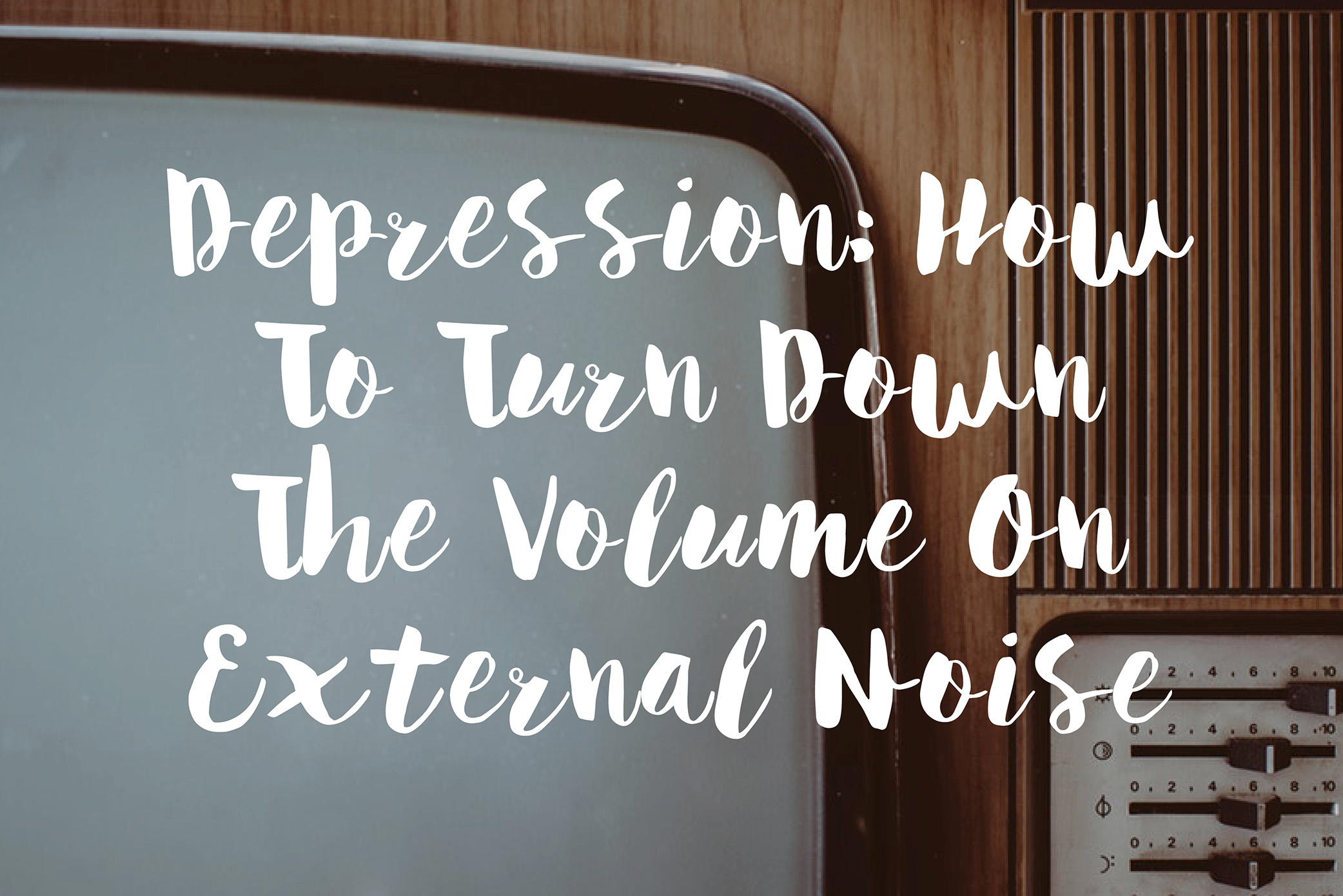 Depression: Turning Down The Volume On External Noise
