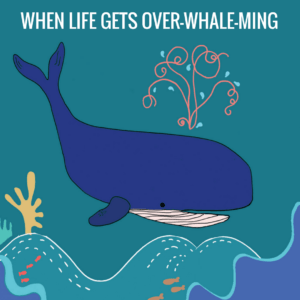 'When Life Gets Over-Whale-Ming' BuddyBox