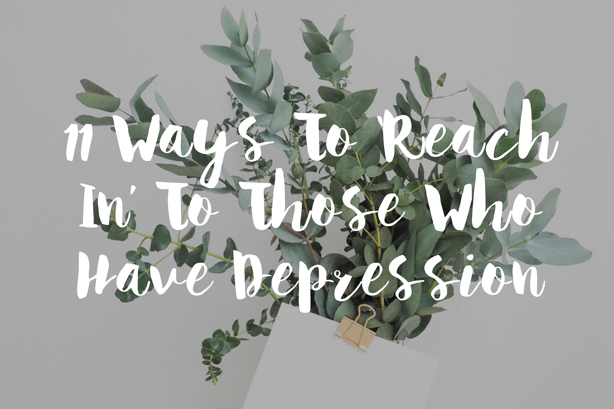 11 Ways To Reach In To Those Who Have Depression
