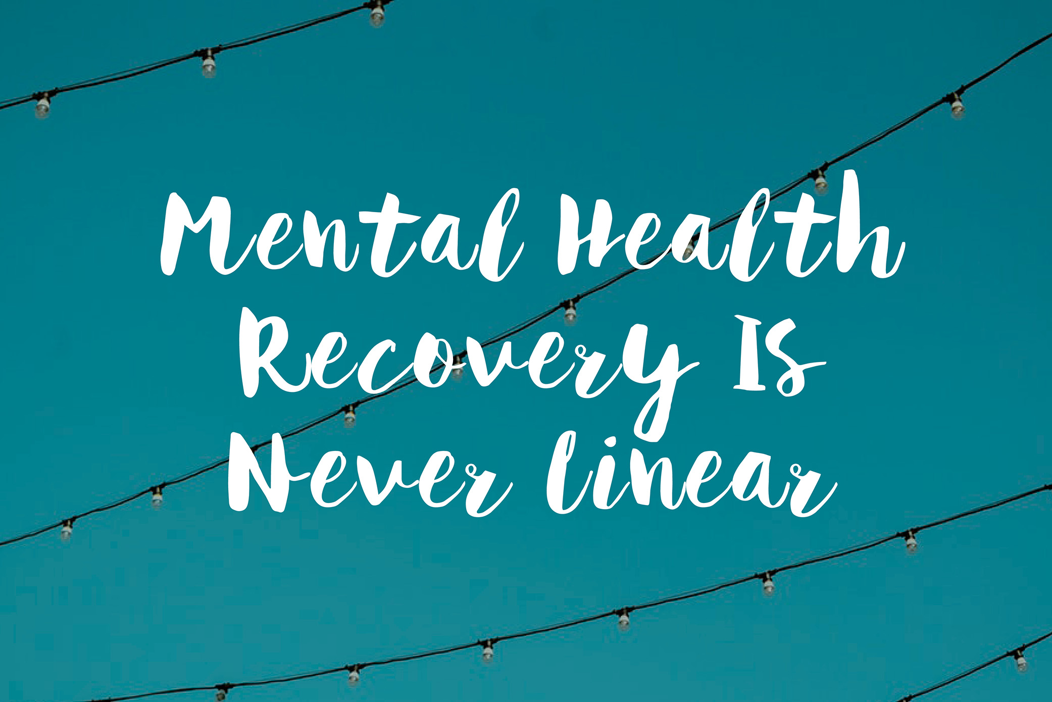 Mental Health Recovery Is Never Linear
