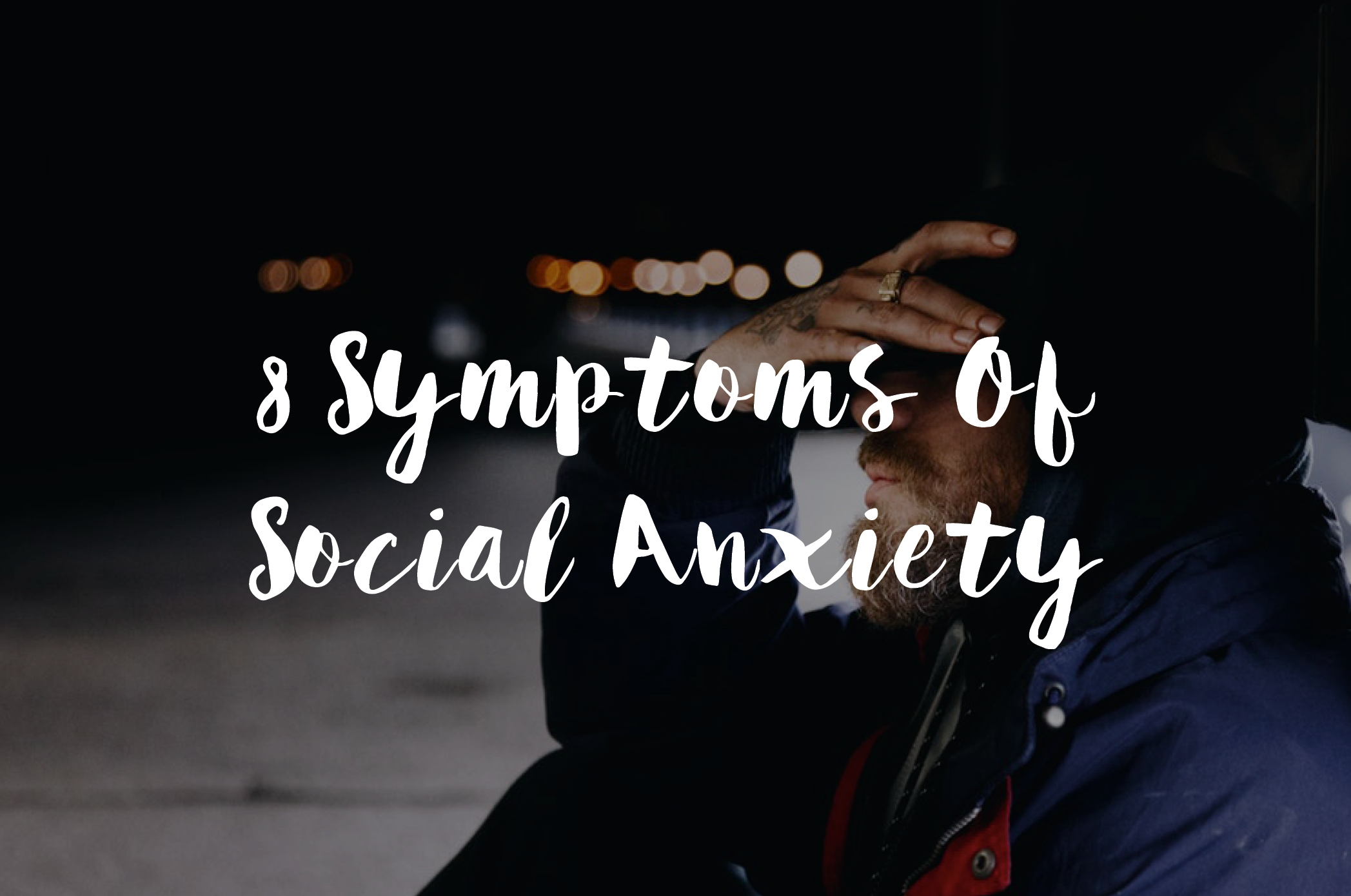 The Great Masquerader Anxiety And >> 8 Symptoms Of Social Anxiety It S So Much More Than Shyness