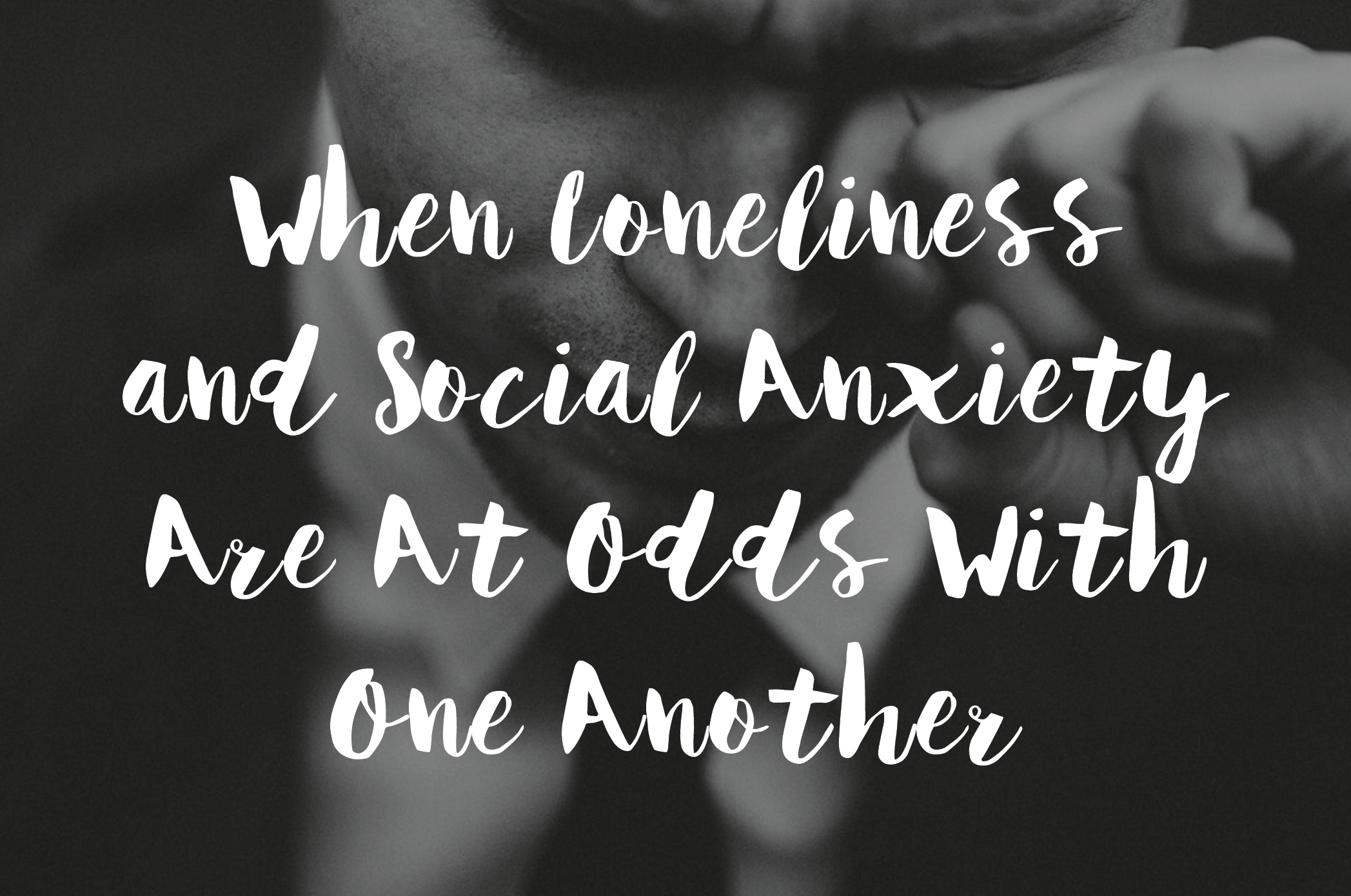 Anxiety May Heighten Social >> When Loneliness And Social Anxiety Are At Odds With One Another