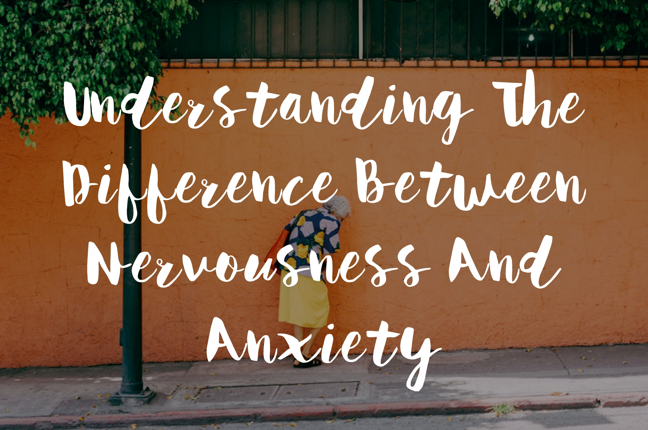 Understanding The Difference Between Nervousness And Anxiety