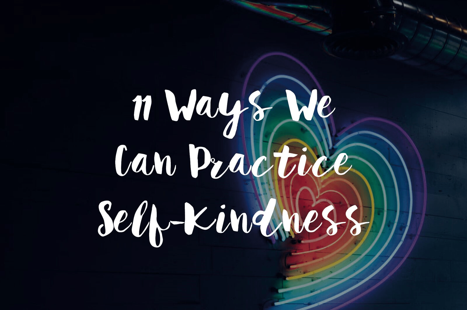 11 Ways We Can Practice Self-Kindness