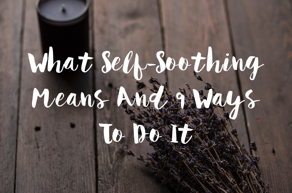 What Self-Soothing Means An 9 Ways To Do It