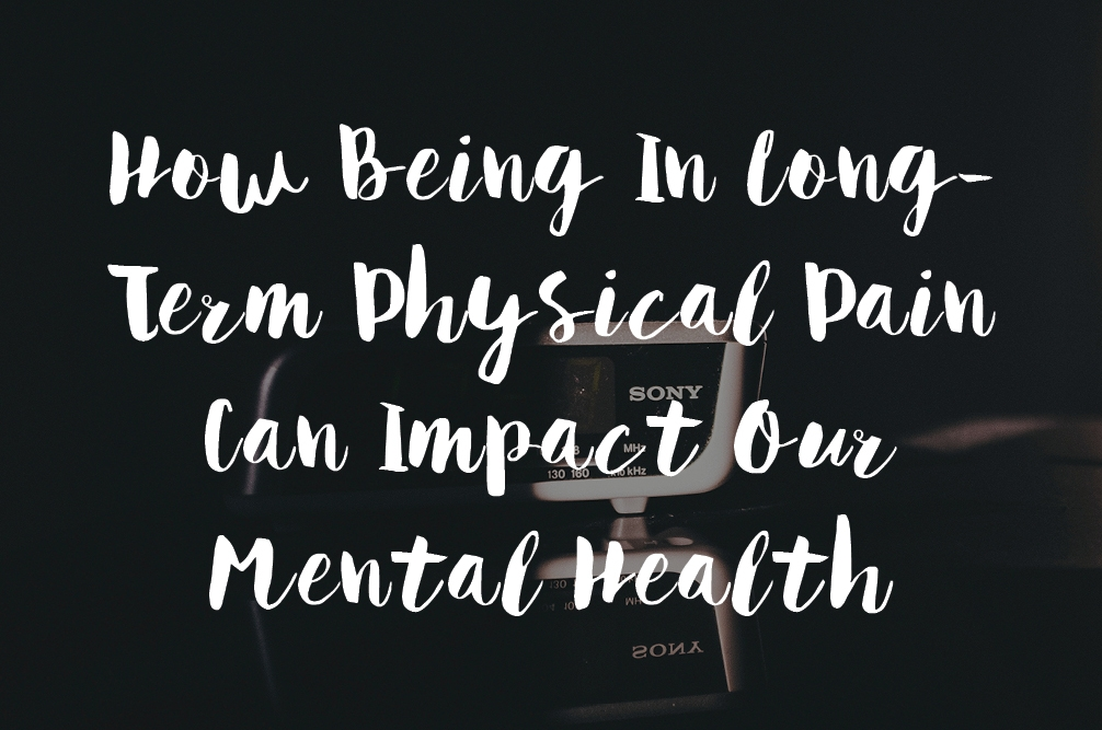 How Being In Long-Term Physical Pain Can Impact Our Mental Health