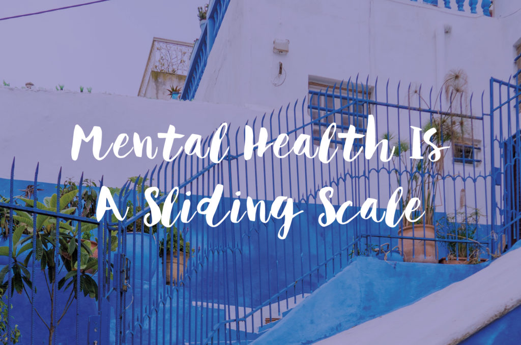 Mental Health Is A Sliding Scale