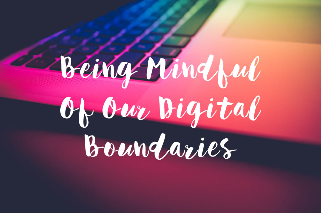Being Mindful Of Our Digital Boundaries