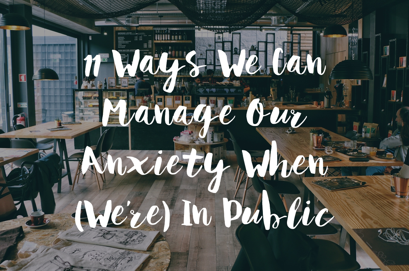 11 Ways We Can Manage Our Anxiety In Public