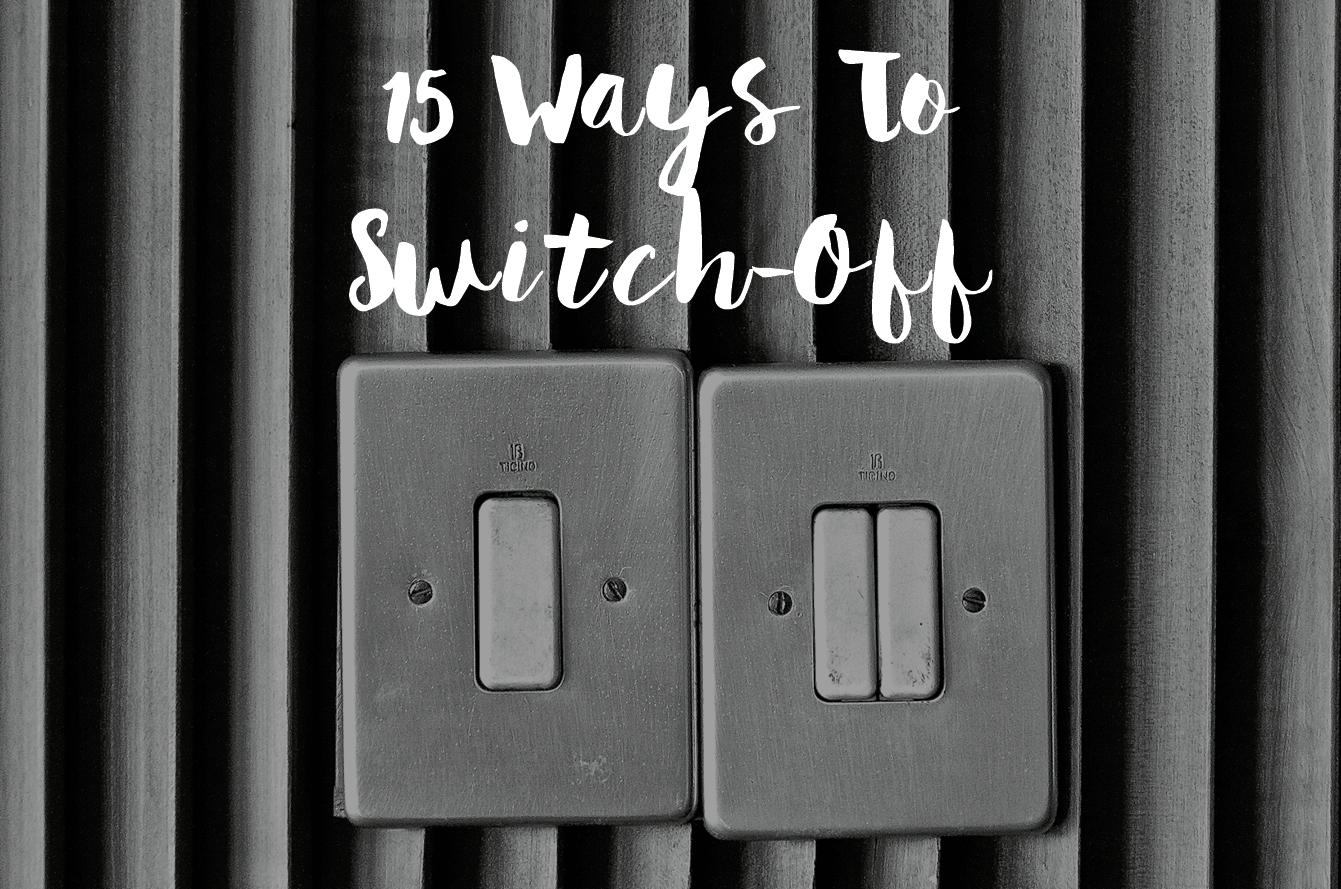 15 Ways To Switch Off