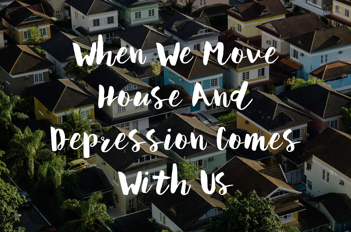When We Move House And Depression Comes With Us