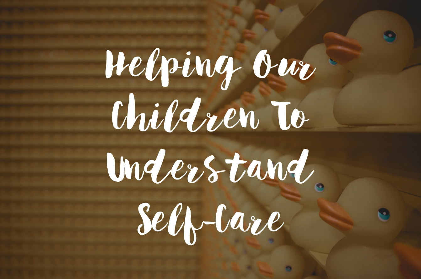 Helping Our Children To Understand Self-Care