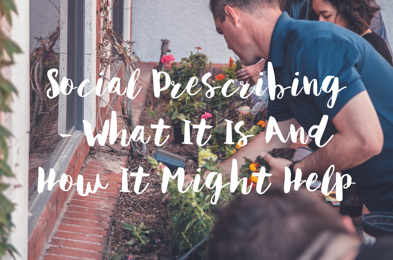 Social Prescribing: What It Is And How It Might Help