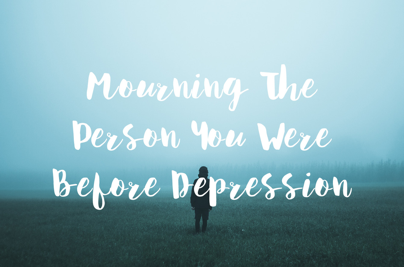 Mourning The Person You Were Before Depression