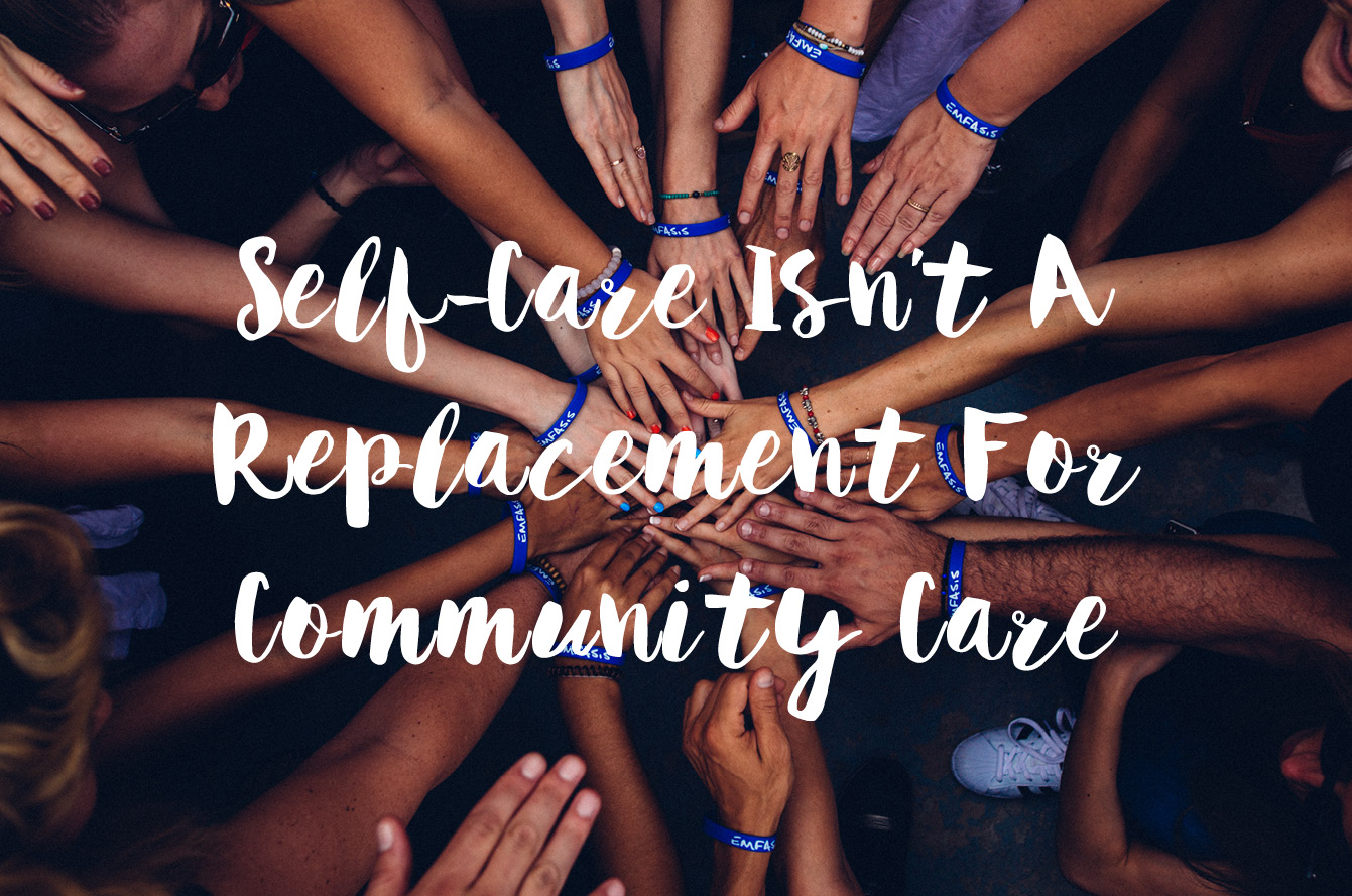 Self-Care Isn't A Replacement For Community Care