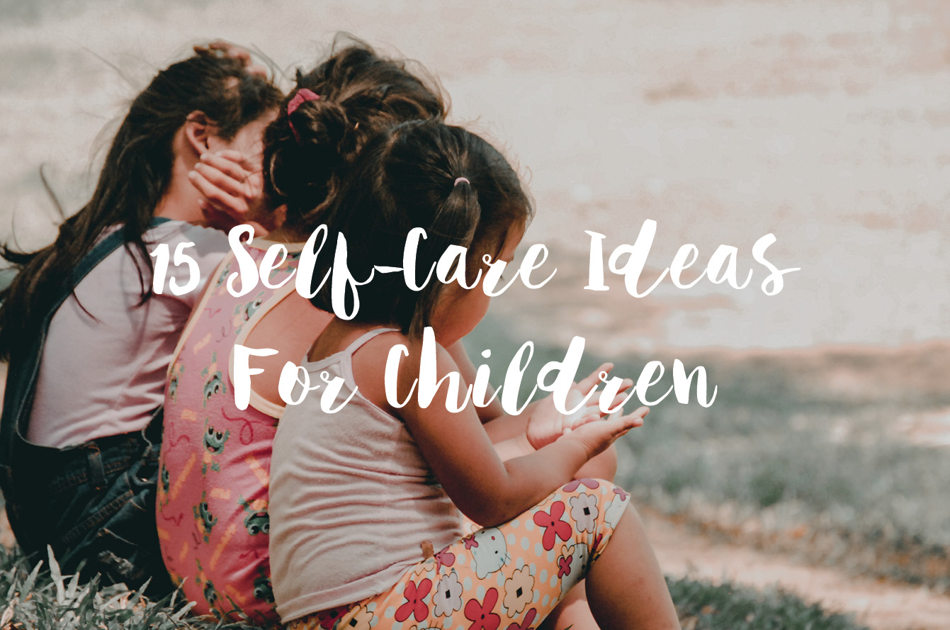 15 Self-Care Ideas For Children