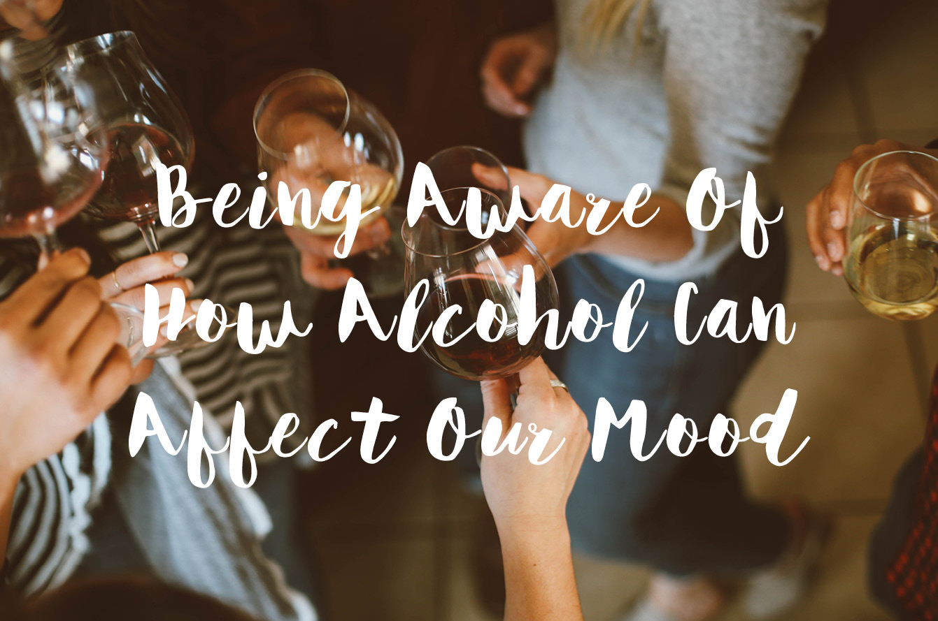 Being Aware Of How Alcohol Can Affect Our Mood