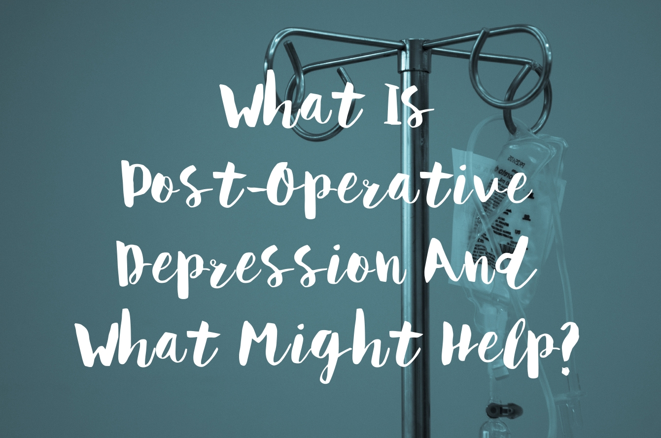 What Is Post-Operative Depression And What Might Help