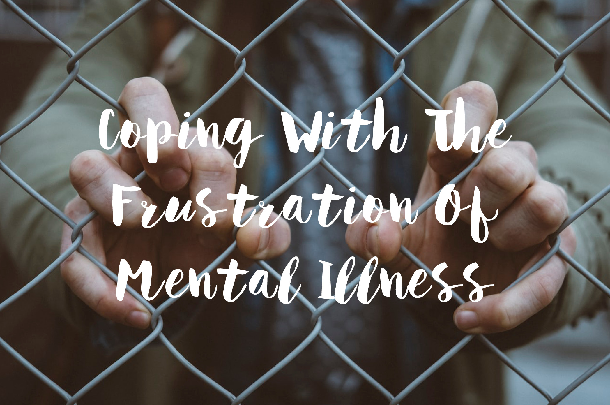 Coping With The Frustration Of Mental Illness