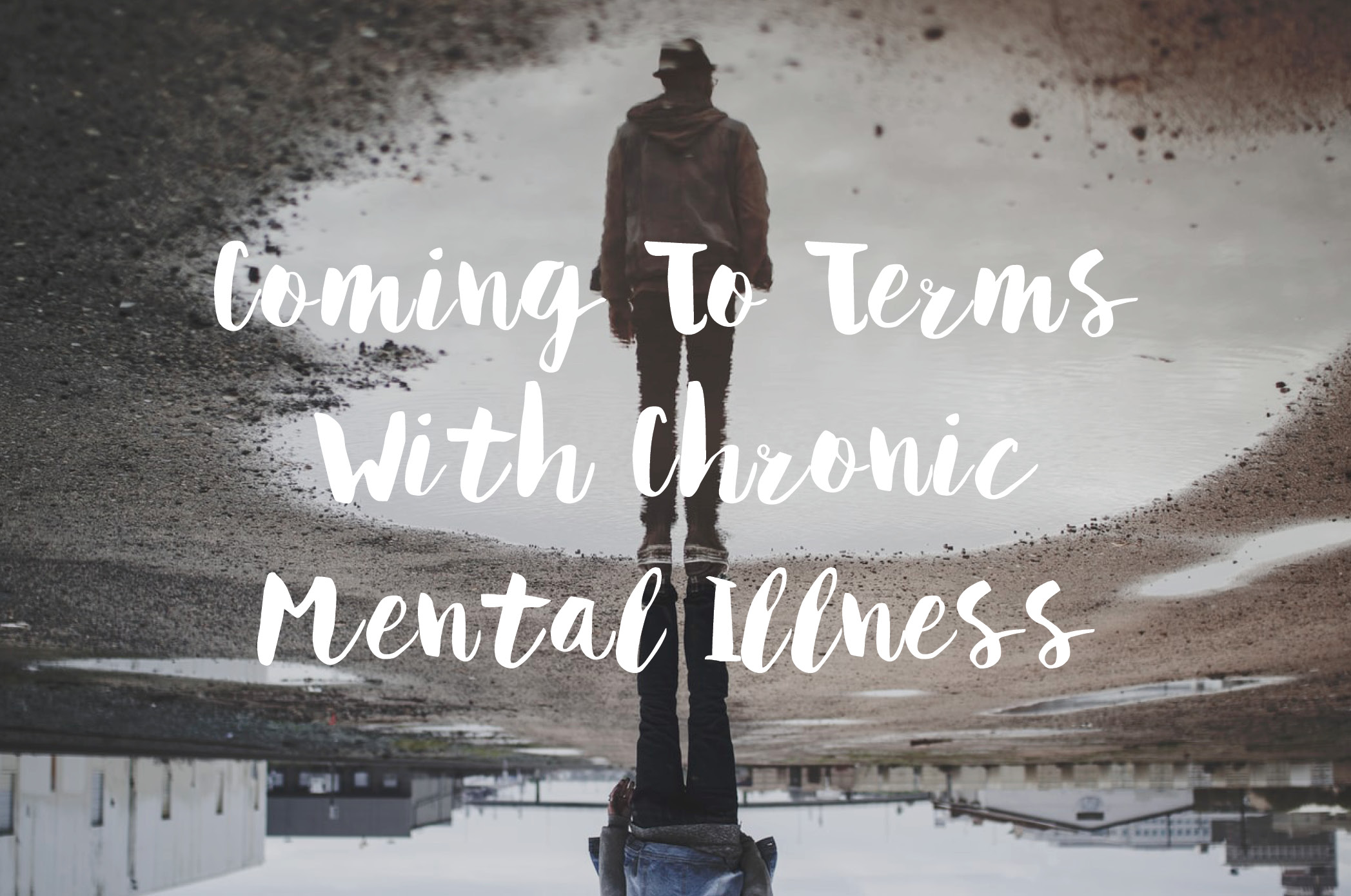 Coming To Terms With Chronic Mental Illness