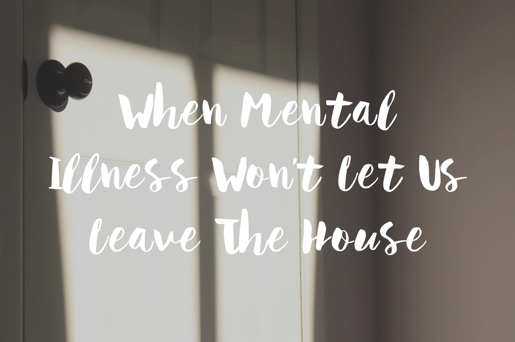 When Mental Illness Won't Let Us Leave The House